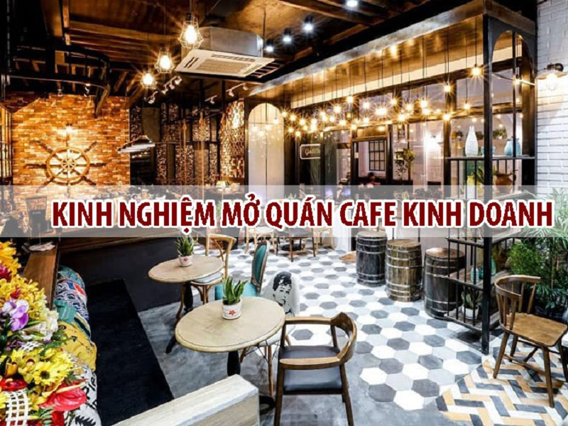 Các kinh nghiệm mở quán cafe bạn cần biết.